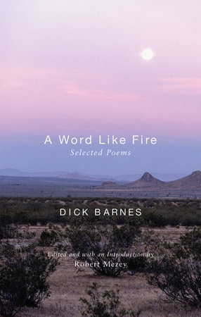 A Word Like Fire: The Selected Poems of by Dick Barnes