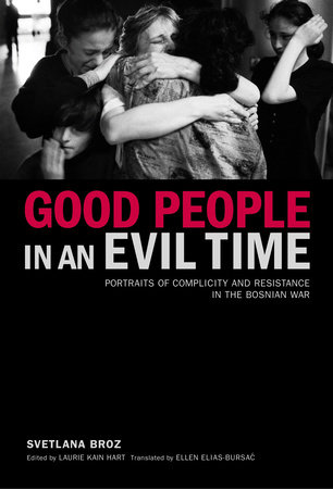 Good People in an Evil Time by Svetlana Broz