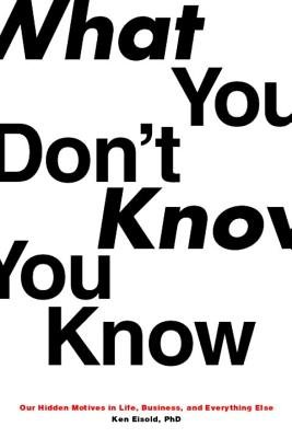 What You Don't Know You Know by Ken Eisold