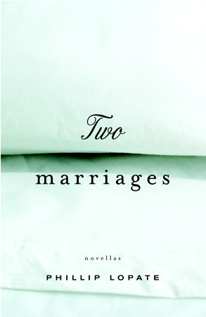 Two Marriages by Philip Lopate
