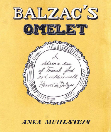 Balzac's Omelette by Anka Muhlstein