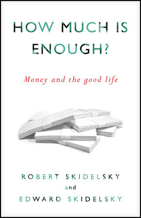 How Much is Enough? by Edward Skidelsky and Robert Skidelsky