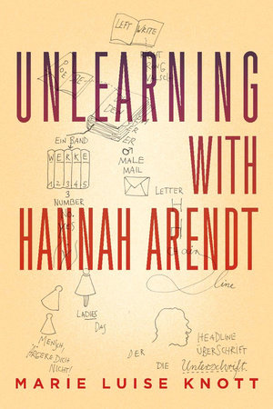 Unlearning with Hannah Arendt by Marie Luise Knott