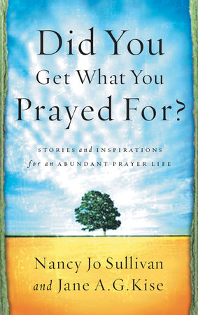 Did You Get What You Prayed For? by Jane Kise and Nancy Jo Sullivan
