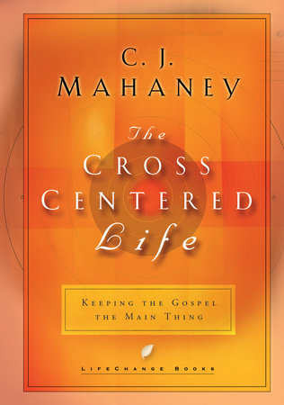 The Cross-Centered Life by