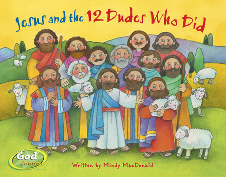Jesus and the 12 Dudes Who Did by Mindy Macdonald