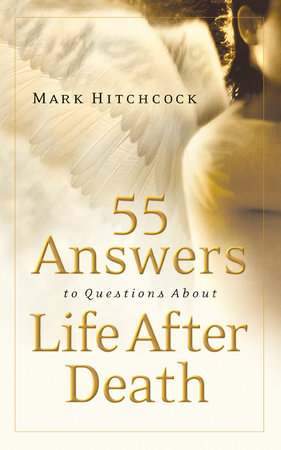 55 Answers to Questions about Life After Death by