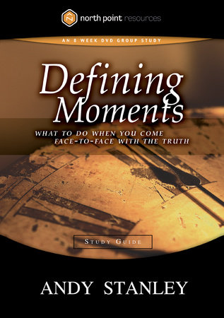 Defining Moments Study Guide by Andy Stanley