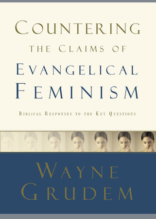 Countering the Claims of Evangelical Feminism by Wayne Grudem