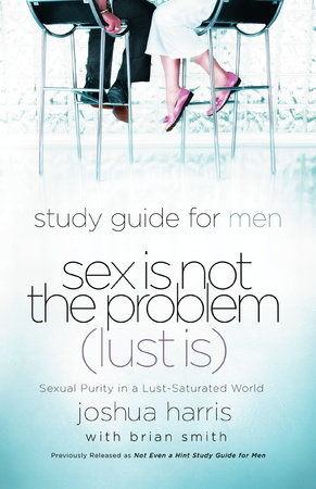 Sex Is Not the Problem (Lust Is) - A Study Guide for Men by