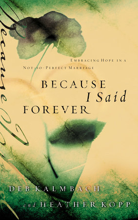 Because I Said Forever by Debbie Kalmbach and Heather Kopp
