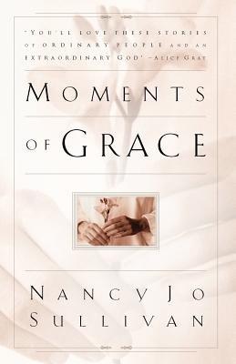 Moments of Grace by Nancy Jo Sullivan