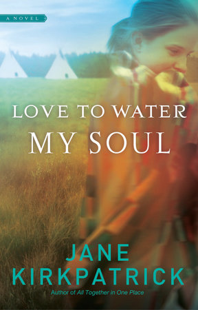 Love to Water My Soul by Jane Kirkpatrick