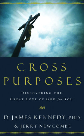 Cross Purposes by Jerry Newcombe and Dr. D. James Kennedy