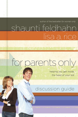 For Parents Only Discussion Guide by Shaunti Feldhahn and Lisa A. Rice