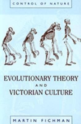 Evolutionary Theory and Victorian Culture by Martin Fichman