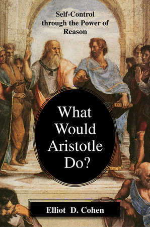 What Would Aristotle Do? by Elliot D. Cohen