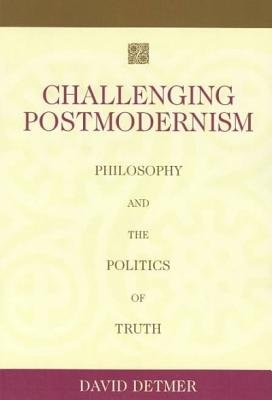 Challenging Postmodernism by David Detmer