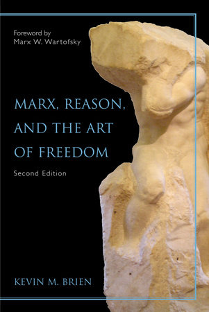 Marx, Reason, And the Art of Freedom by Kevin M. Brien