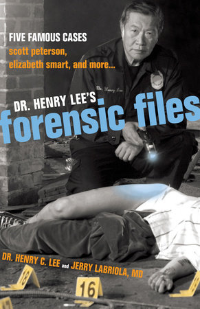 Dr. Henry Lee's Forensic Files by Jerry Labriola, M.D. and Henry C. Lee
