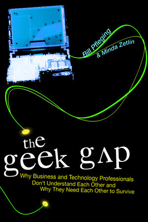 The Geek Gap by Minda Zetlin and Bill Pfleging