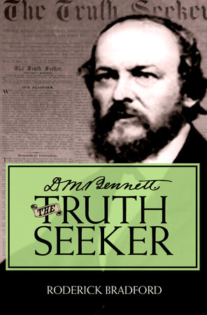 D.M. Bennett, the Truth Seeker by Roderick Bradford