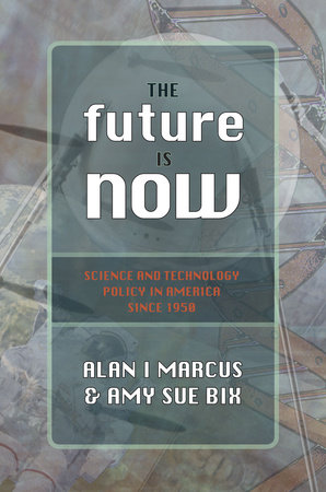 The Future Is Now by Amy Sue Bix and Alan I. Marcus