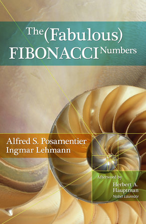 The Fabulous Fibonacci Numbers by Alfred S. Posamentier and Ingmar Lehmann
