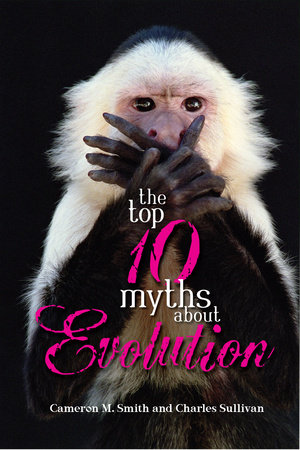 The Top 10 Myths about Evolution
