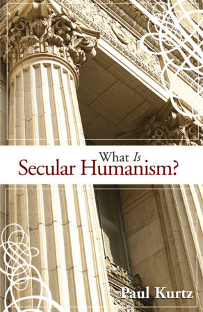 What Is Secular Humanism? by Paul Kurtz