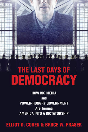 The Last Days of Democracy by Elliott D. Cohen and Bruce W. Fraser