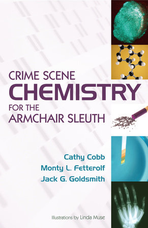 Crime Scene Chemistry for the Armchair Sleuth by Cathy Cobb, Monty Fetterolf and Jack G. Goldsmith