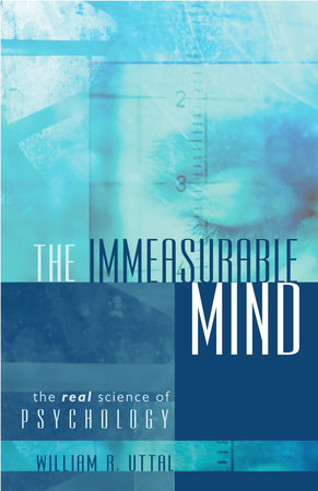 The Immeasurable Mind by William R. Uttal