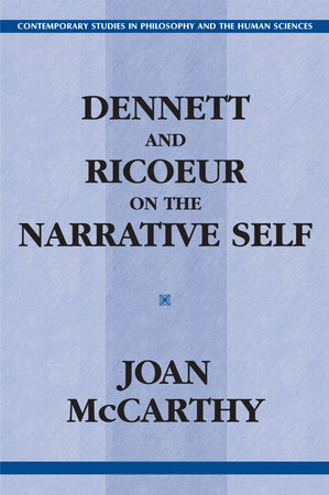 Dennett and Ricoeur on the Narrative Self by Joan Mccarthy