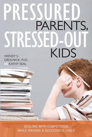 Pressured Parents, Stressed-out Kids by