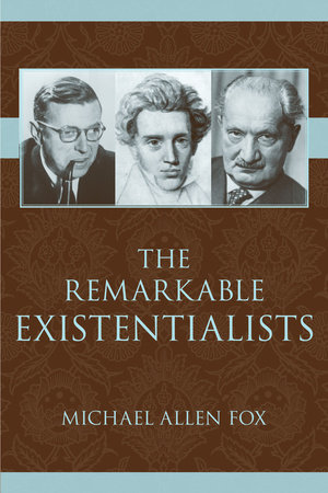 The Remarkable Existentialists by