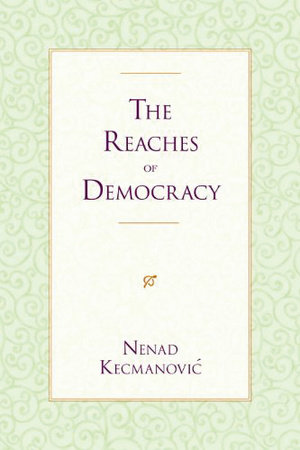 The Reaches of Democracy by Nenad Kecmanovic