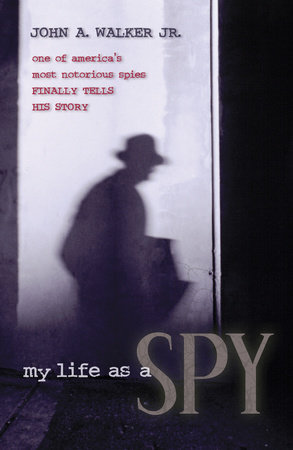 My Life As a Spy by John A. Walker, Jr.