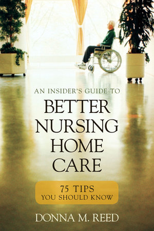 Insider's Guide to Better Nursing Home Care by Donna M. Reed