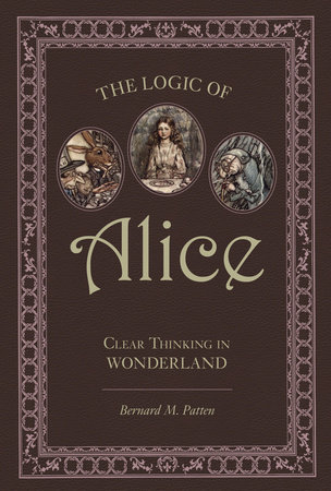 The Logic of Alice by Bernard M. Patten