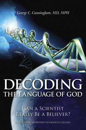 Decoding the Language of God by George C. Cunningham, M.D.