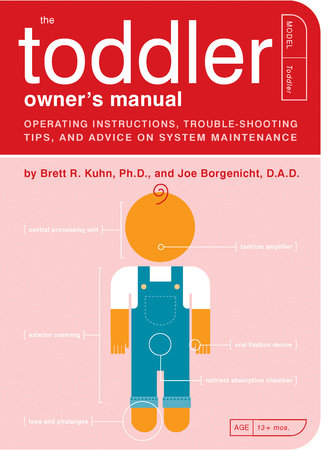 The Toddler Owner's Manual by Joe Borgenicht, D.A.D. and Brett R. Kuhn, Ph.D.