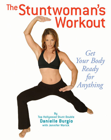 The Stuntwoman's Workout by Danielle Burgio