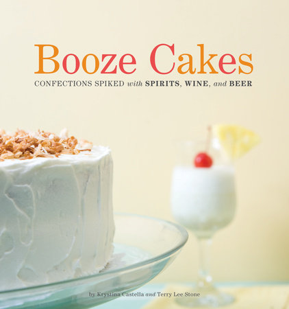 Booze Cakes by Krystina Castella and Terry Lee Stone