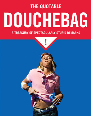 The Quotable Douchebag by