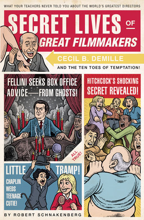 Secret Lives of Great Filmmakers by Robert Schnakenberg