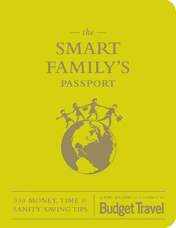The Smart Family's Passport by Nina Willdorf and The Readers Of Budget Travel
