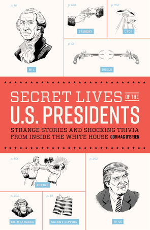 Secret Lives of the U.S. Presidents by Cormac O'Brien