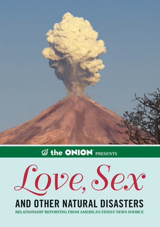 The Onion Presents: Love, Sex, and Other Natural Disasters by
