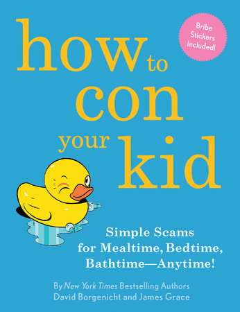 How to Con Your Kid by James Grace and David Borgenicht